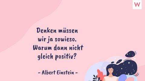 Denken müssen wir ja sowieso. Warum dann nicht gleich positiv? - Albert Einstein - Foto: Redaktion Wunderweib