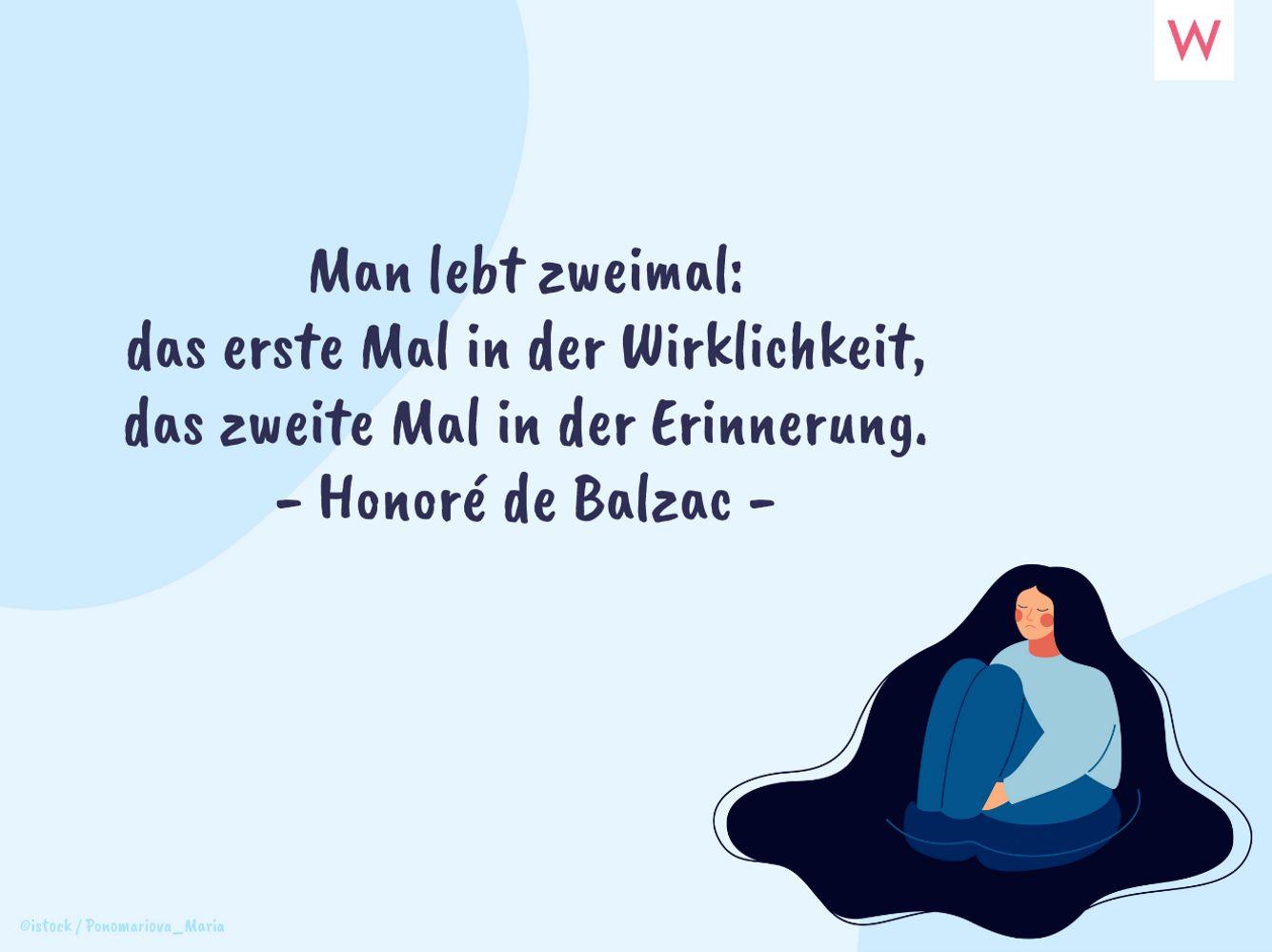 Man lebt zweimal: das erste Mal in der Wirklichkeit, das zweite Mal in der Erinnerung. - Honoré de Balzac