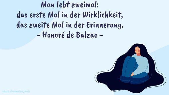 Man lebt zweimal: das erste Mal in der Wirklichkeit, das zweite Mal in der Erinnerung. - Honoré de Balzac - Foto: Redaktion Wunderweib